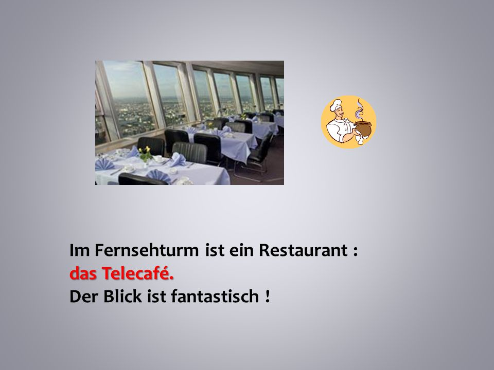 Im Fernsehturm ist ein Restaurant :