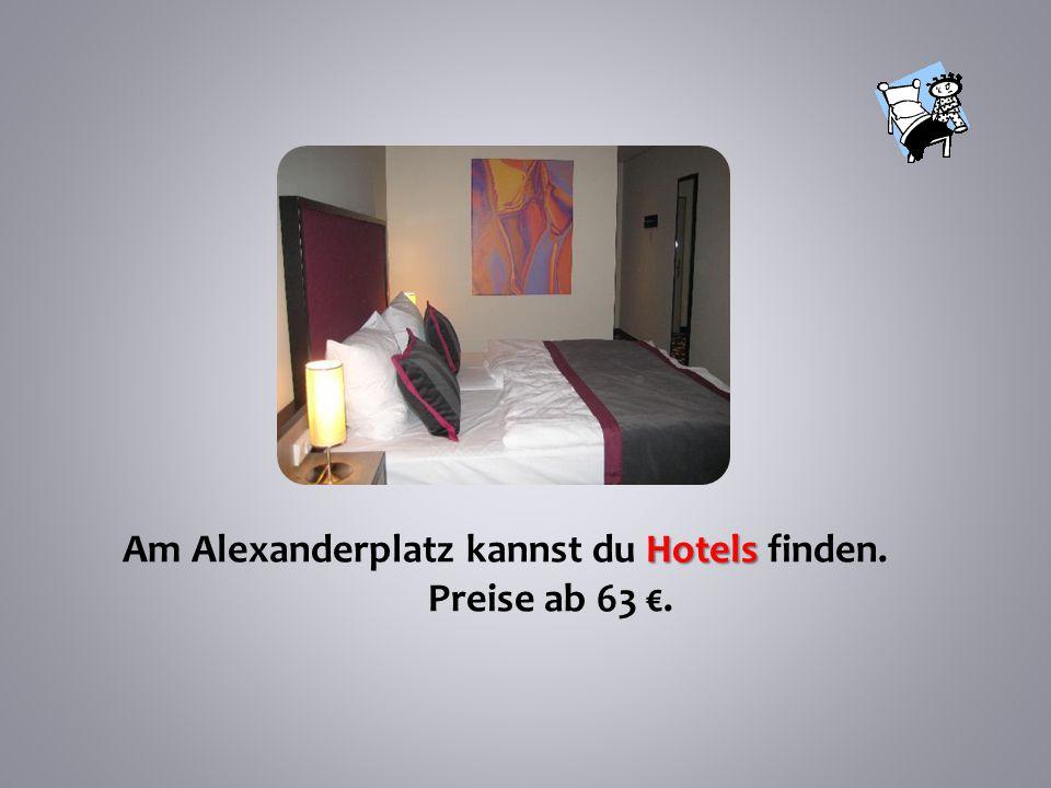Am Alexanderplatz kannst du Hotels finden.
