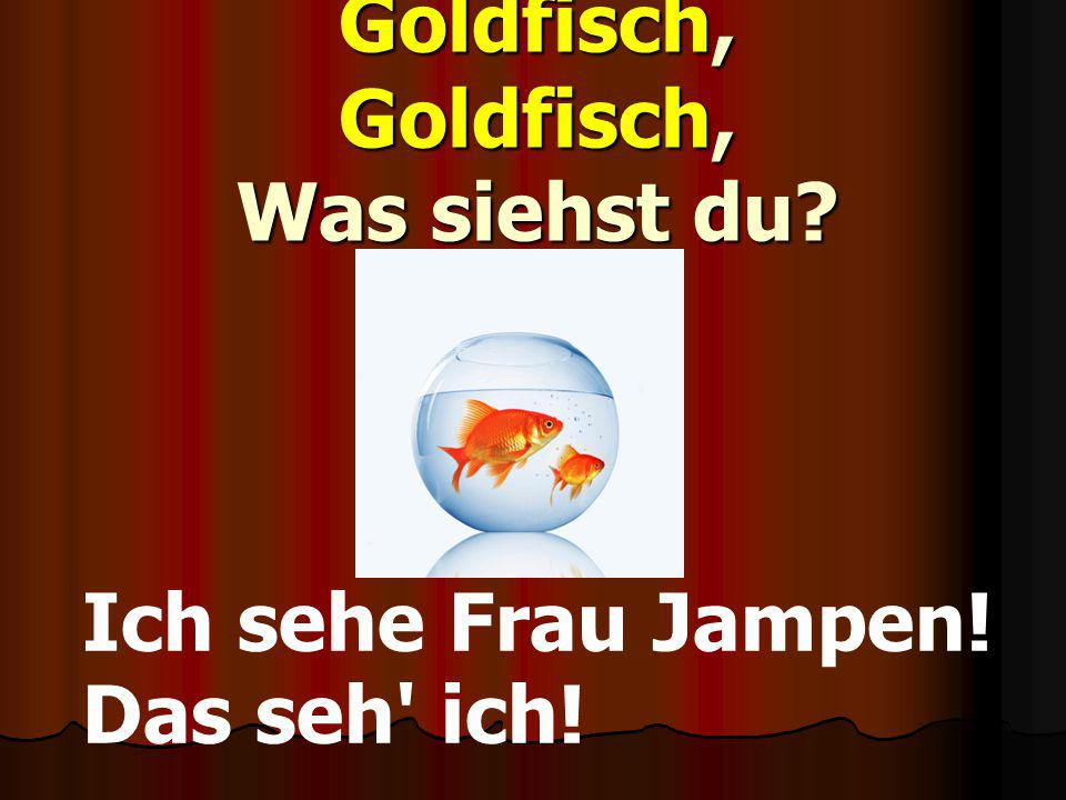 Goldfisch, Goldfisch, Was siehst du