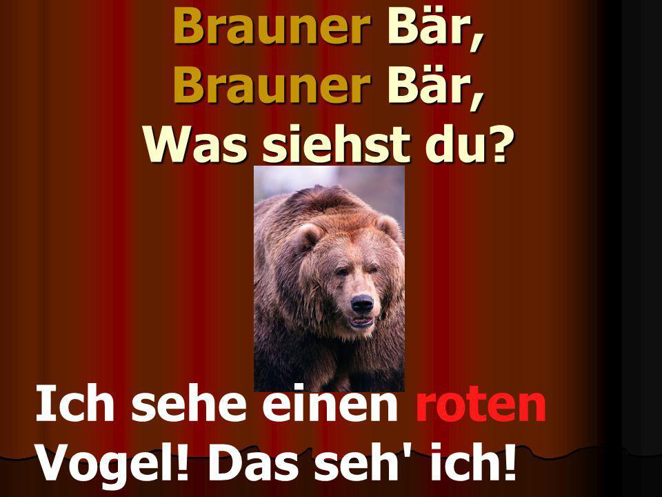 Brauner Bär, Brauner Bär, Was siehst du