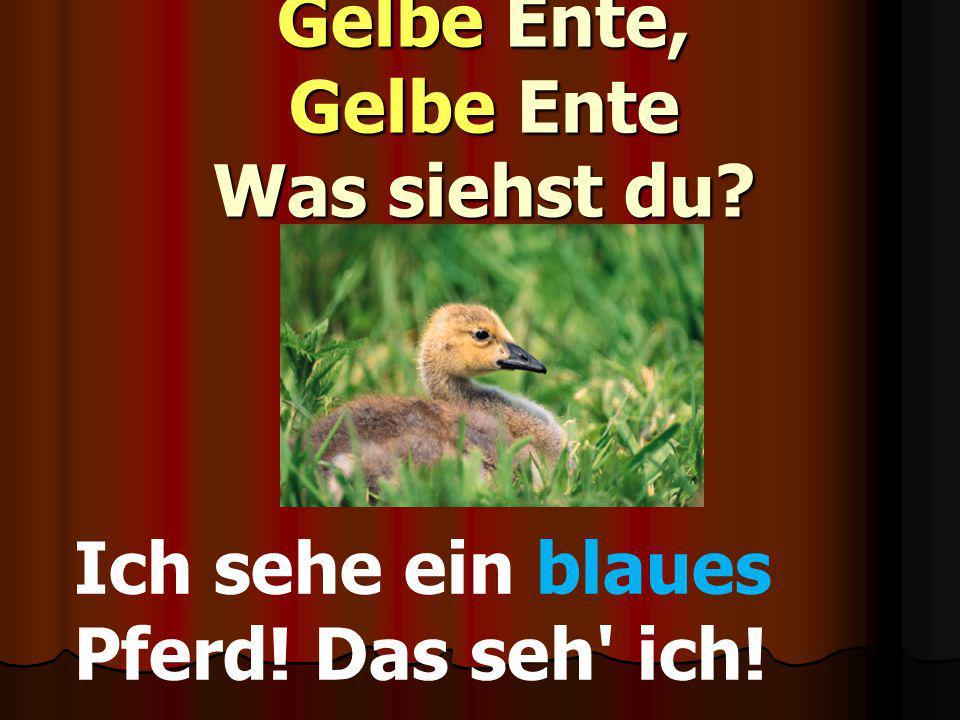 Gelbe Ente, Gelbe Ente Was siehst du