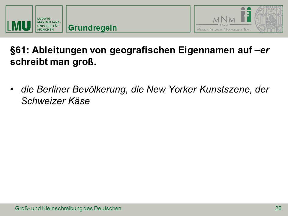 Grundregeln §61: Ableitungen von geografischen Eigennamen auf –er schreibt man groß.