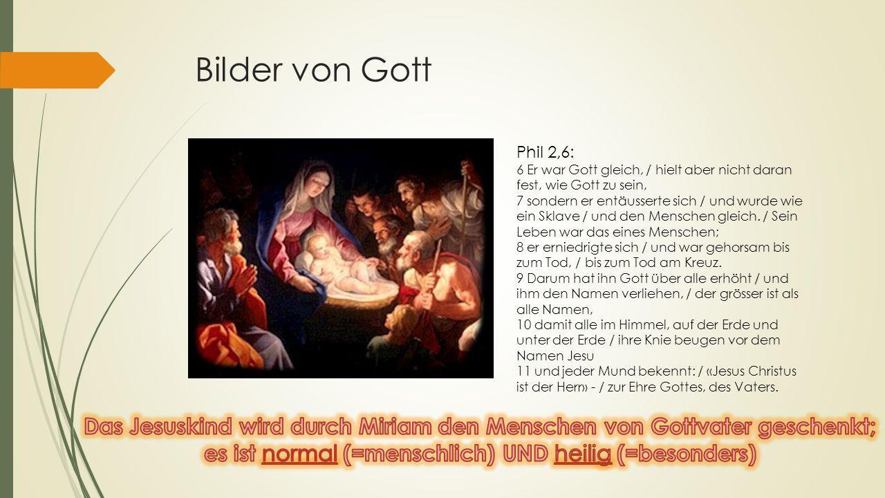Bilder von Gott Phil 2,6: 6 Er war Gott gleich, / hielt aber nicht daran fest, wie Gott zu sein,