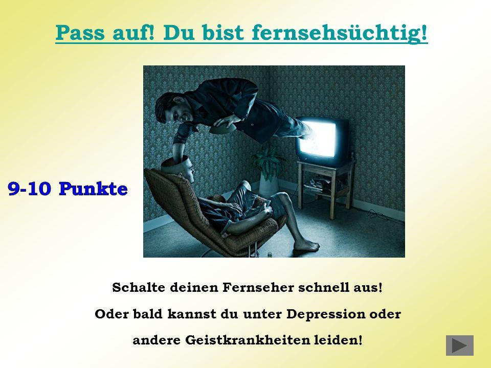 Pass auf! Du bist fernsehsüchtig!
