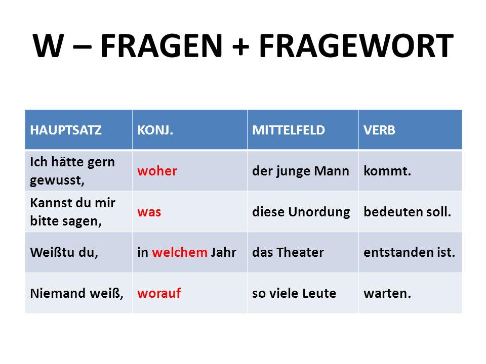 W – FRAGEN + FRAGEWORT HAUPTSATZ KONJ. MITTELFELD VERB