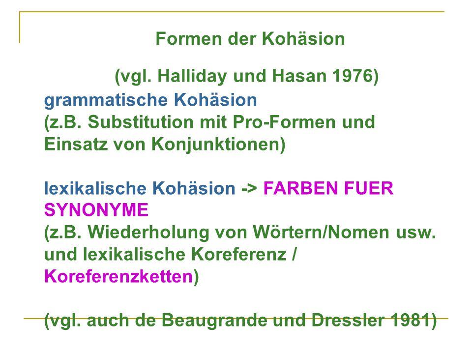 Formen der Kohäsion (vgl. Halliday und Hasan 1976) grammatische Kohäsion. (z.B. Substitution mit Pro-Formen und Einsatz von Konjunktionen)