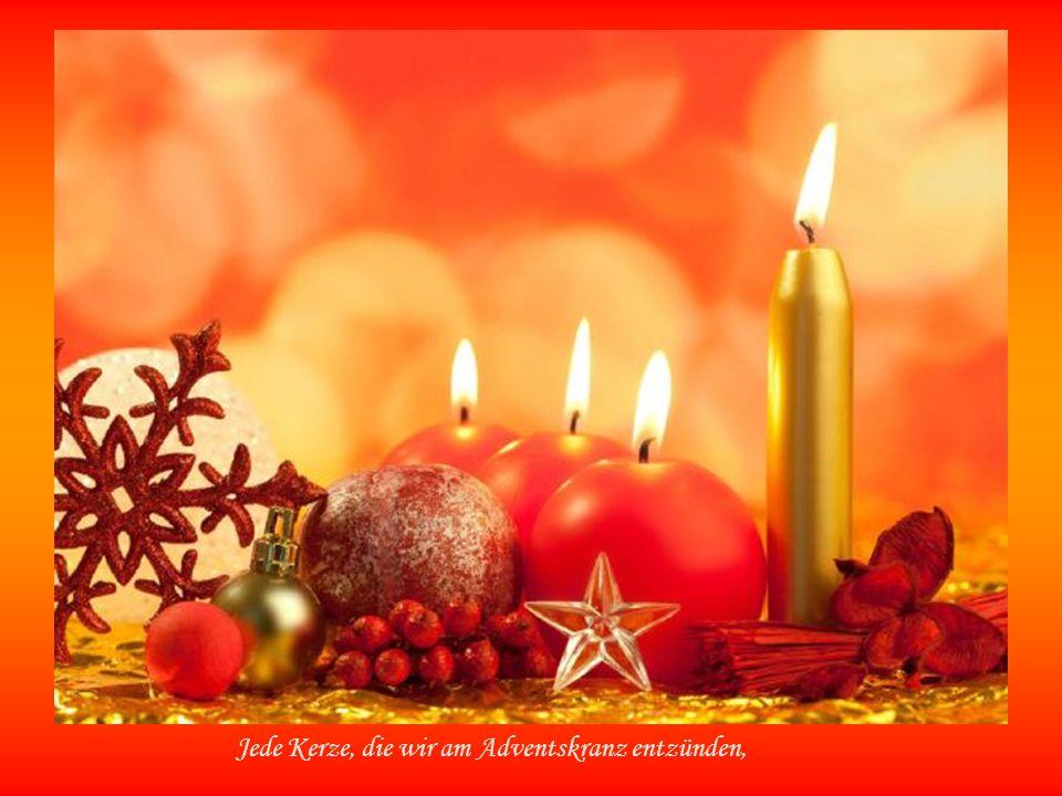 Jede Kerze, die wir am Adventskranz entzünden,