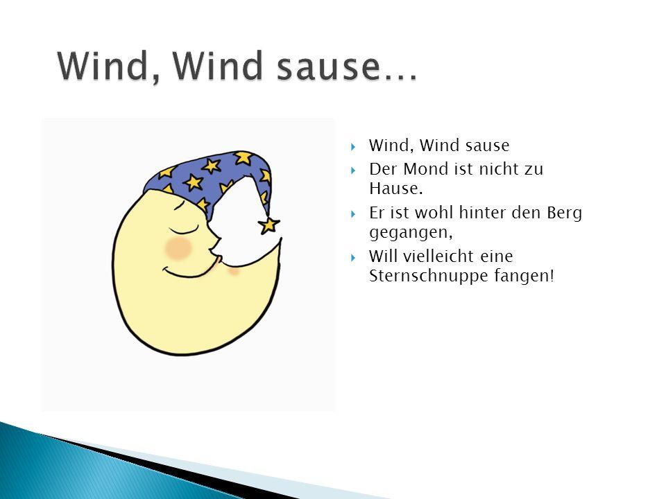 Wind, Wind sause… Wind, Wind sause Der Mond ist nicht zu Hause.