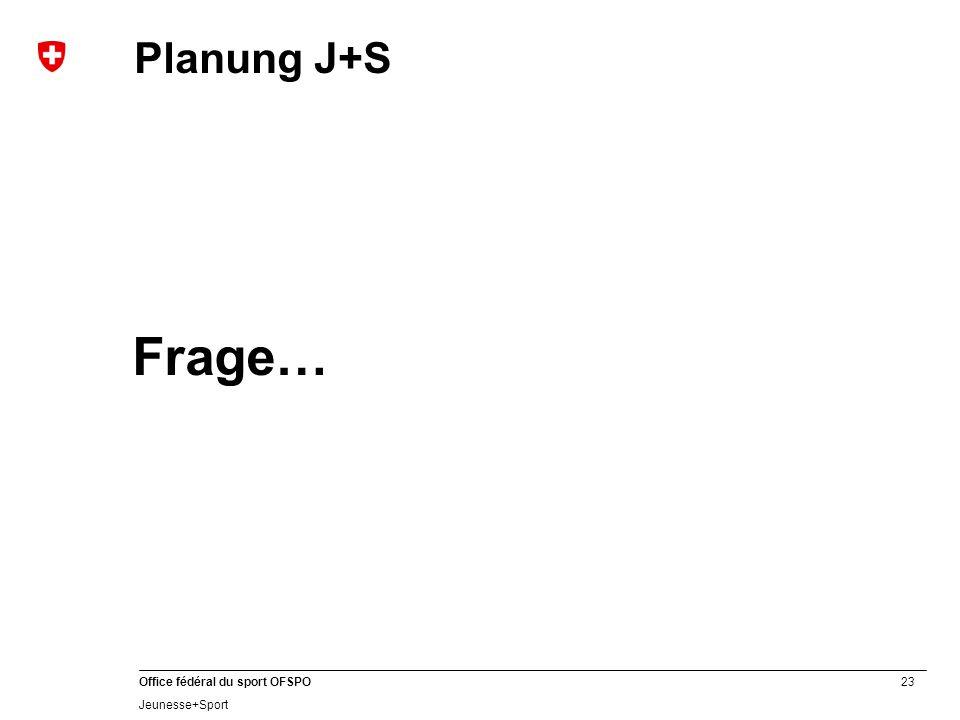 Planung J+S Frage…