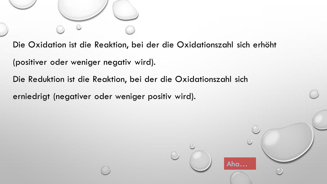Die Oxidation ist die Reaktion, bei der die Oxidationszahl sich erhöht (positiver oder weniger negativ wird).
