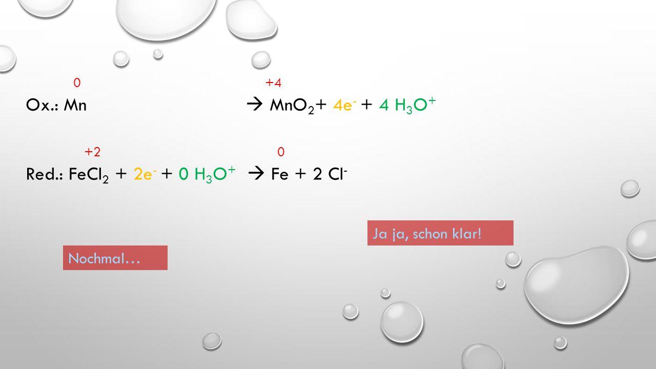 Red.: FeCl2 + 2e- + 0 H3O+  Fe + 2 Cl-