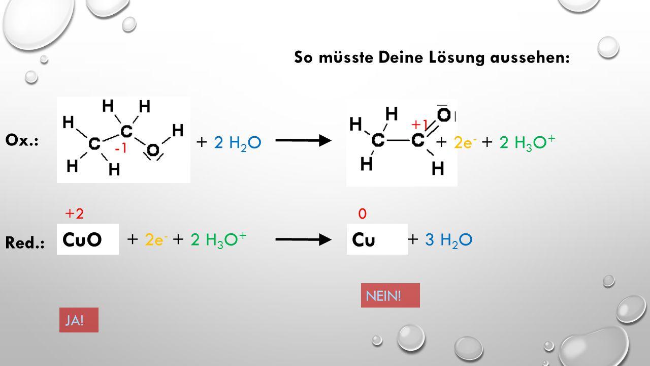 CuO Cu So müsste Deine Lösung aussehen: Ox.: + 2 H2O + 2e- + 2 H3O+