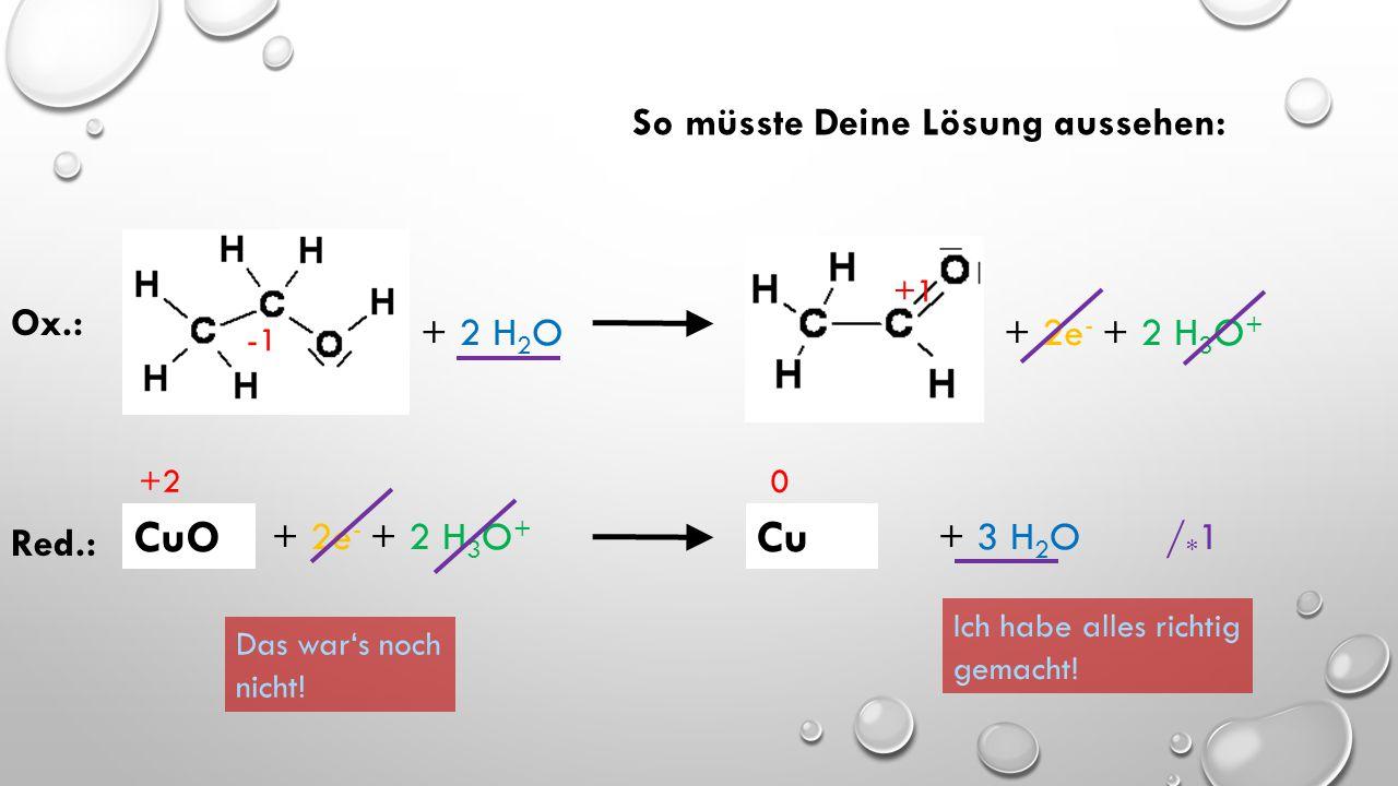 CuO Cu + 2 H2O + 2e- + 2 H3O+ Ox.: Red.: + 2e- + 2 H3O+ /*1
