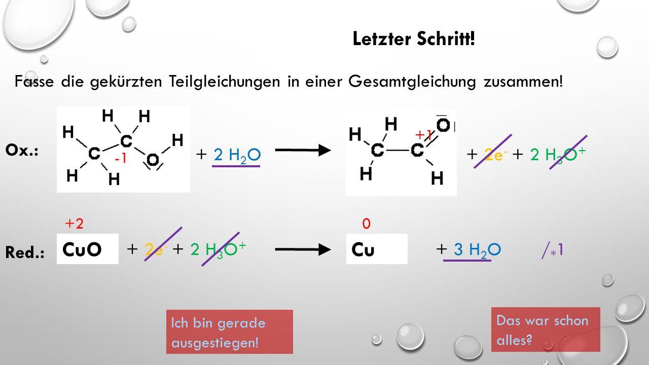 Letzter Schritt! Fasse die gekürzten Teilgleichungen in einer Gesamtgleichung zusammen! + 2 H2O + 2e- + 2 H3O+