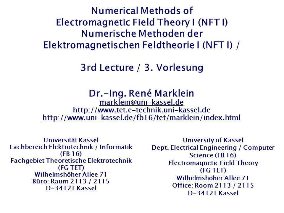 Numerical Methods of Electromagnetic Field Theory I (NFT I) Numerische Methoden der Elektromagnetischen Feldtheorie I (NFT I) / 3rd Lecture / 3. Vorlesung