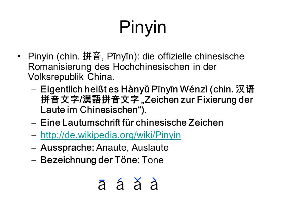 Pinyin Pinyin (chin. 拼音, Pīnyīn): die offizielle chinesische Romanisierung des Hochchinesischen in der Volksrepublik China.