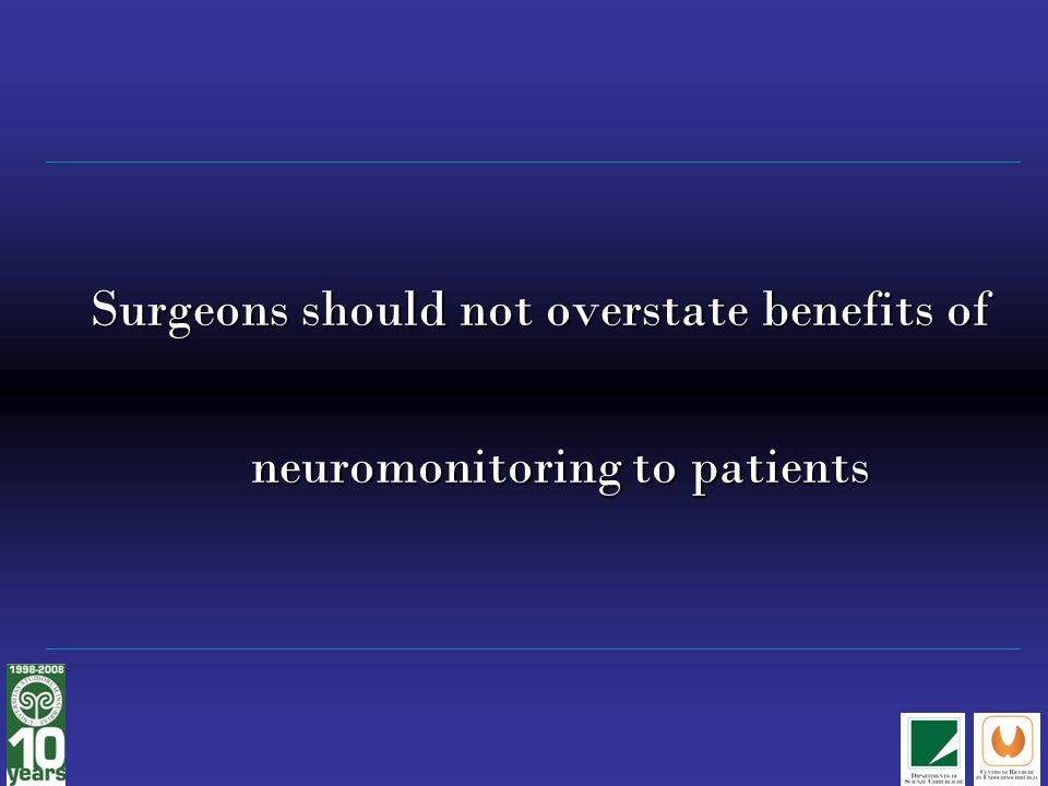 Surgeons should not overstate benefits of neuromonitoring to patients
