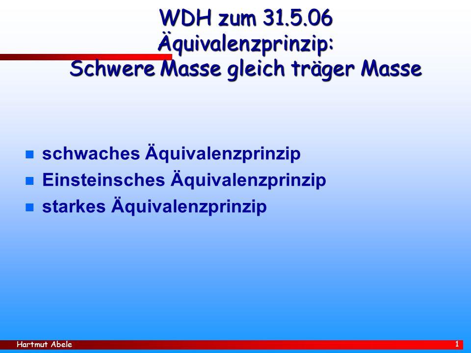 WDH zum 31.5.06 Äquivalenzprinzip: Schwere Masse gleich träger Masse