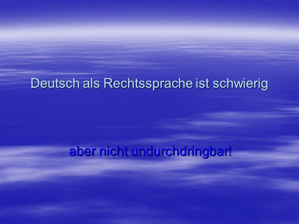 Deutsch als Rechtssprache ist schwierig