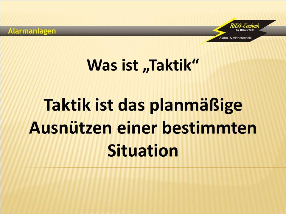Taktik ist das planmäßige Ausnützen einer bestimmten Situation