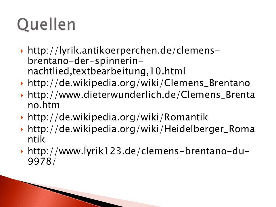 Quellen http://lyrik.antikoerperchen.de/clemens- brentano-der-spinnerin- nachtlied,textbearbeitung,10.html.