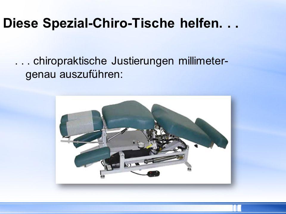 Diese Spezial-Chiro-Tische helfen. . .