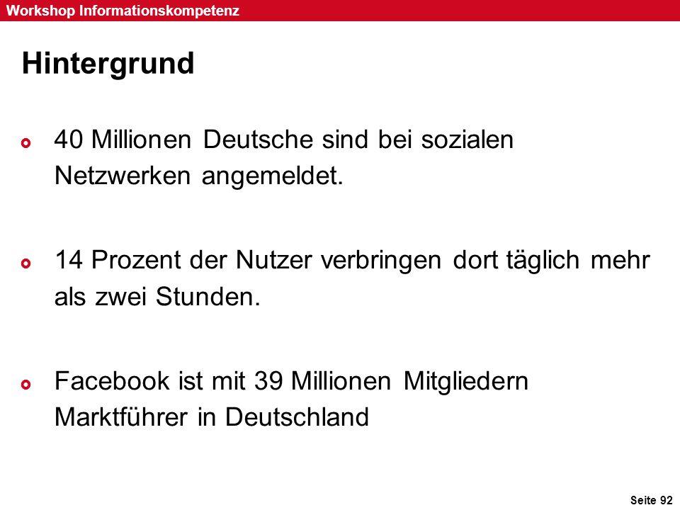 Hintergrund 40 Millionen Deutsche sind bei sozialen Netzwerken angemeldet. 14 Prozent der Nutzer verbringen dort täglich mehr als zwei Stunden.