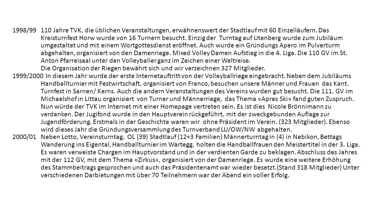 1998/99 110 Jahre TVK, die üblichen Veranstaltungen, erwähnenswert der Stadtlauf mit 60 Einzelläufern.