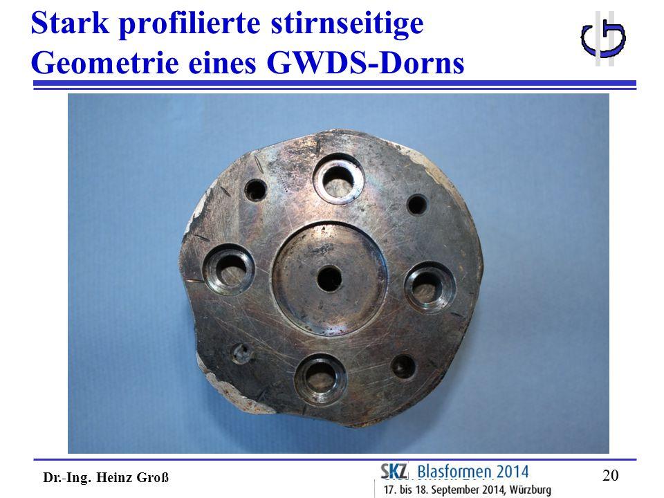 Stark profilierte stirnseitige Geometrie eines GWDS-Dorns