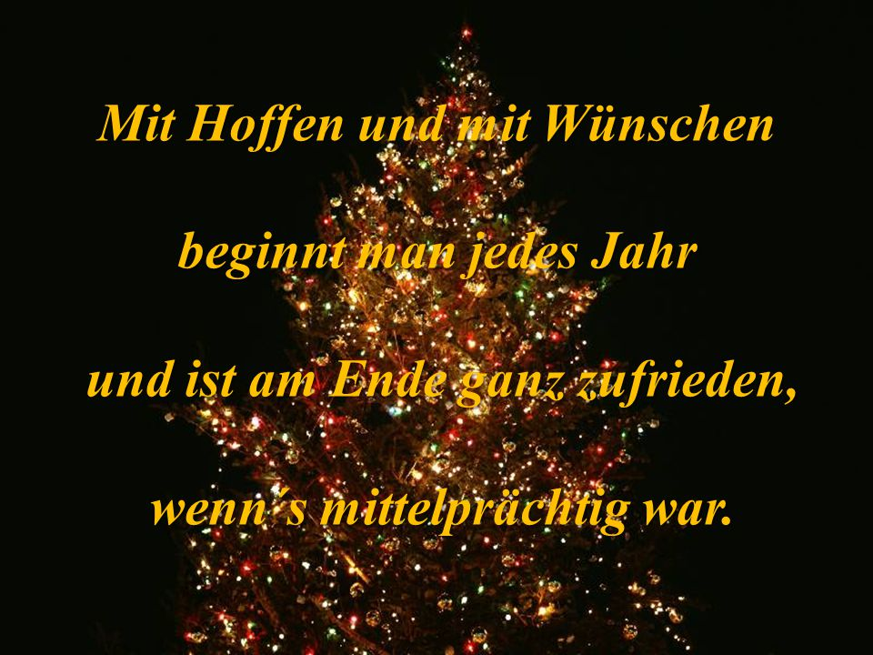 Mit Hoffen und mit Wünschen beginnt man jedes Jahr