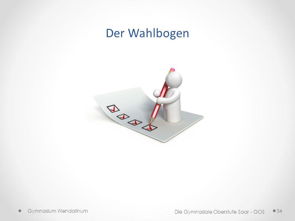 Der Wahlbogen Gymnasium Wendalinum Die Gymnasiale Oberstufe Saar - GOS