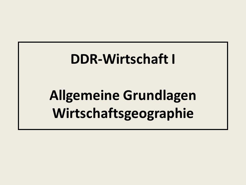 DDR-Wirtschaft I Allgemeine Grundlagen Wirtschaftsgeographie