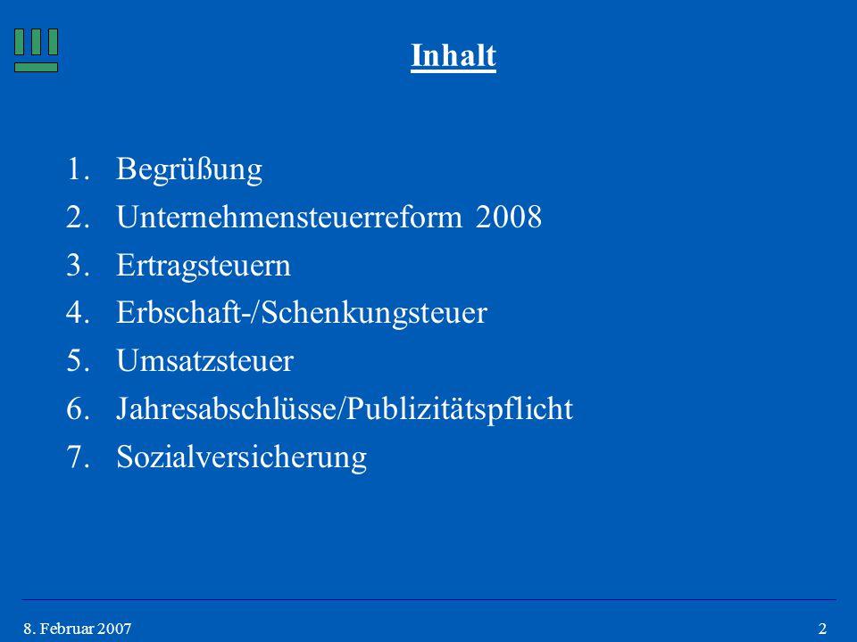 Inhalt 1. Begrüßung. 2. Unternehmensteuerreform 2008. 3. Ertragsteuern. Erbschaft-/Schenkungsteuer.