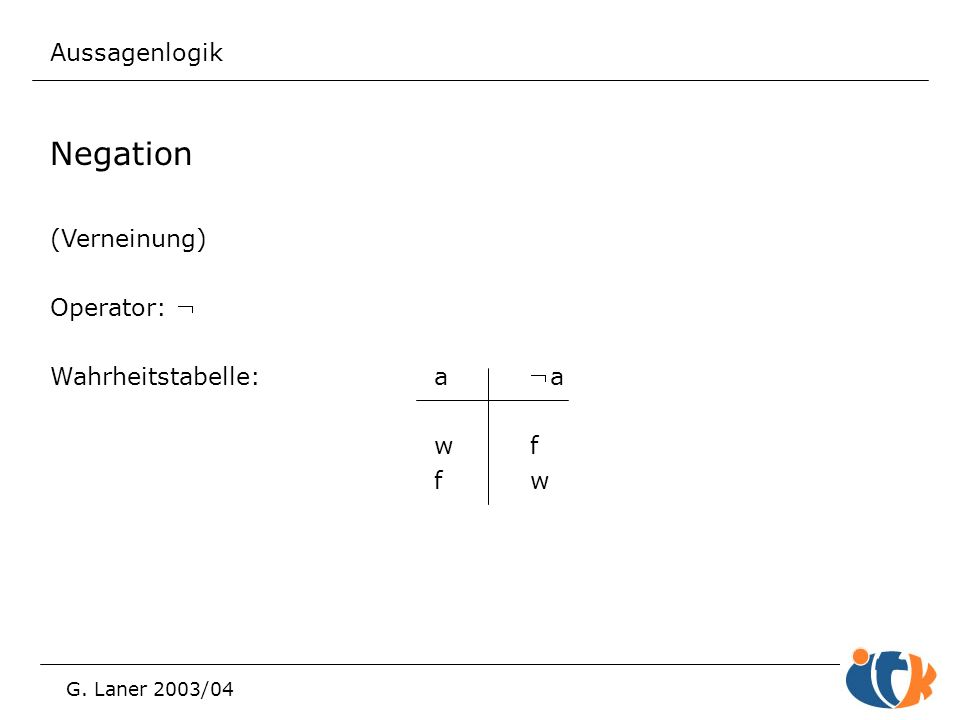 Negation Aussagenlogik (Verneinung) Operator: Ø