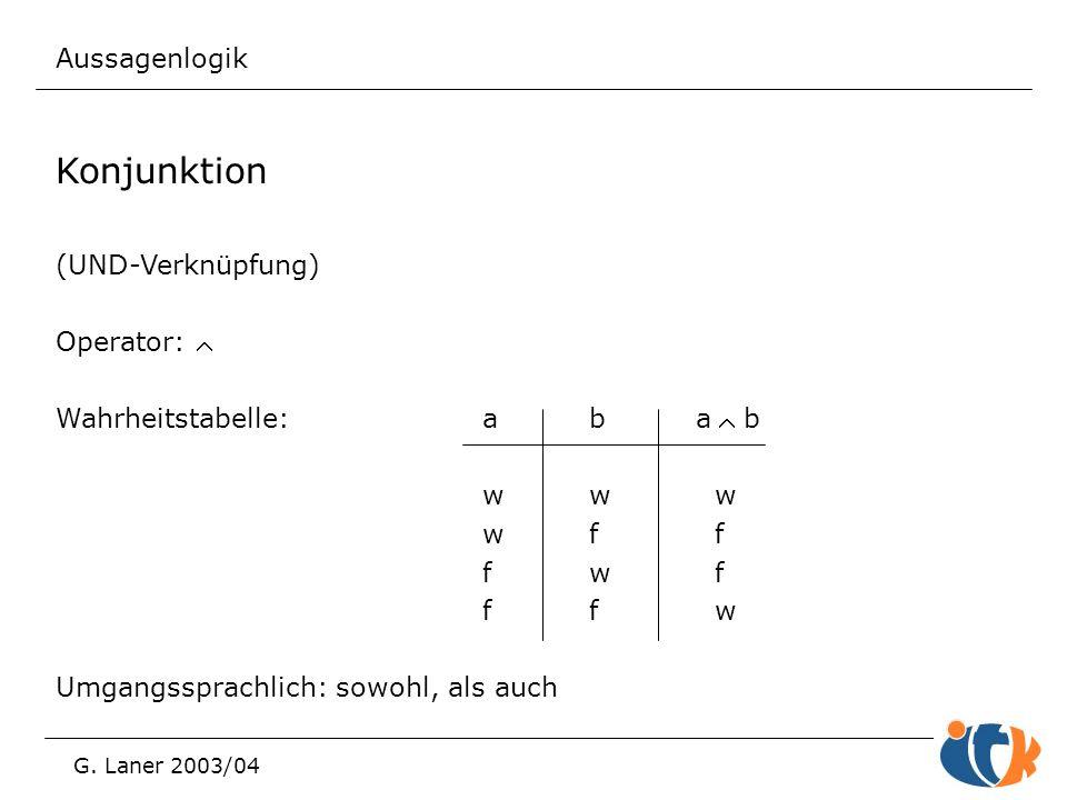 Konjunktion Aussagenlogik (UND-Verknüpfung) Operator: Ù