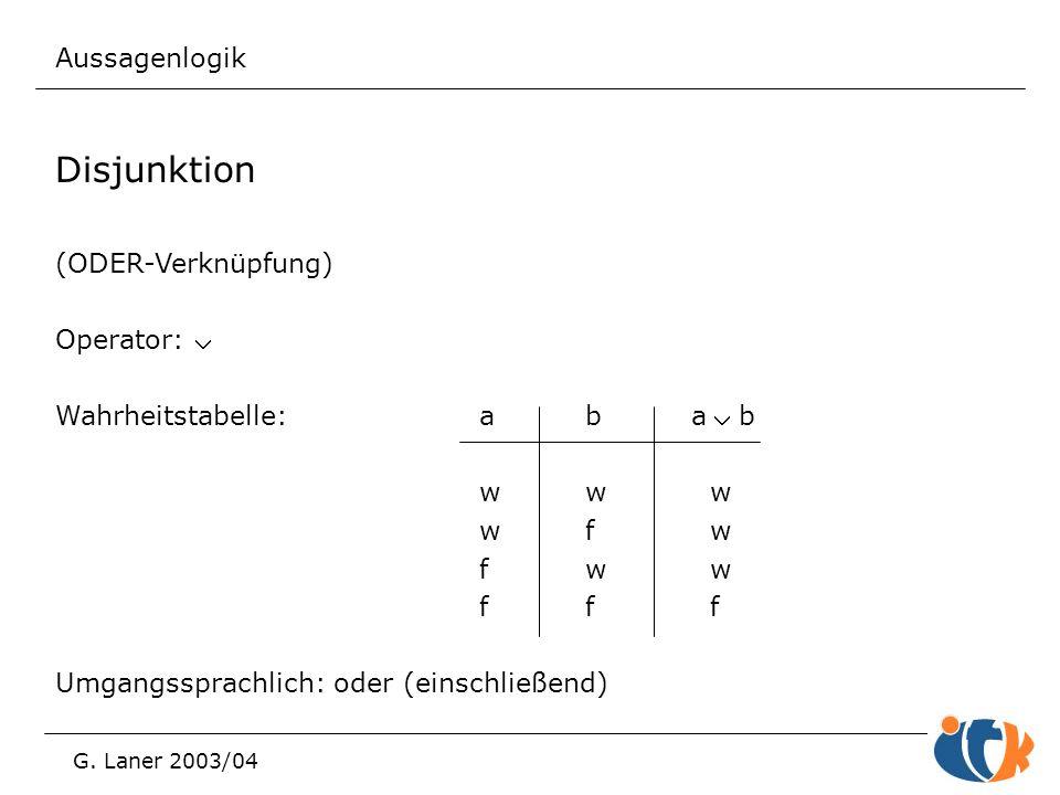 Disjunktion Aussagenlogik (ODER-Verknüpfung) Operator: Ú