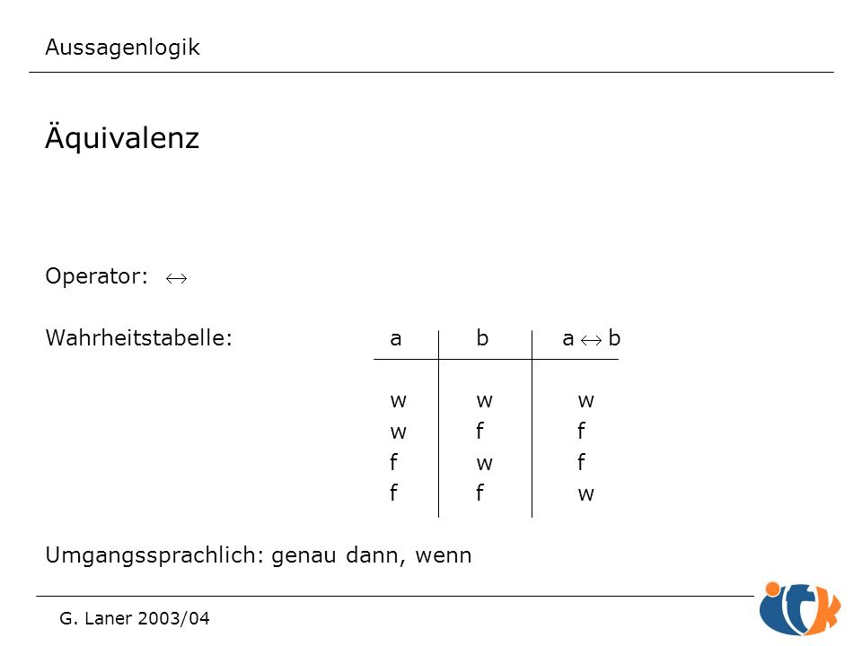 Äquivalenz Aussagenlogik Operator: « Wahrheitstabelle: a b a « b w w w
