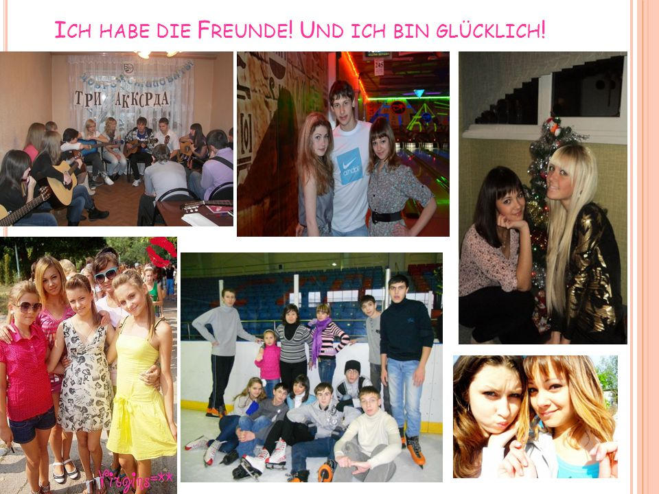 Ich habe die Freunde! Und ich bin glücklich!