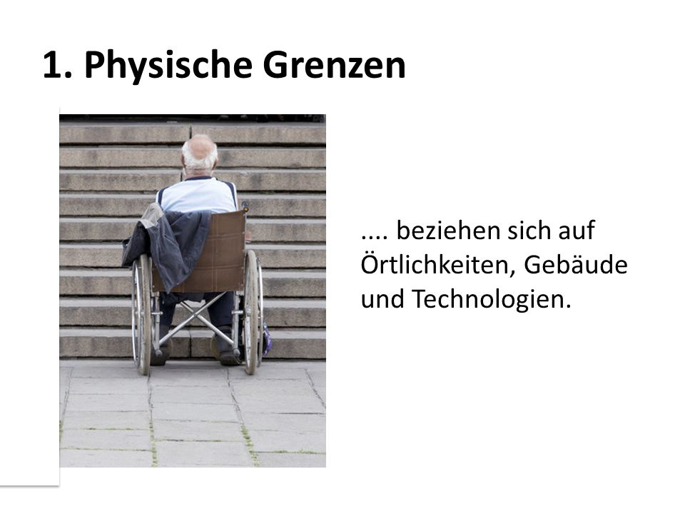 1. Physische Grenzen .... beziehen sich auf Örtlichkeiten, Gebäude und Technologien.