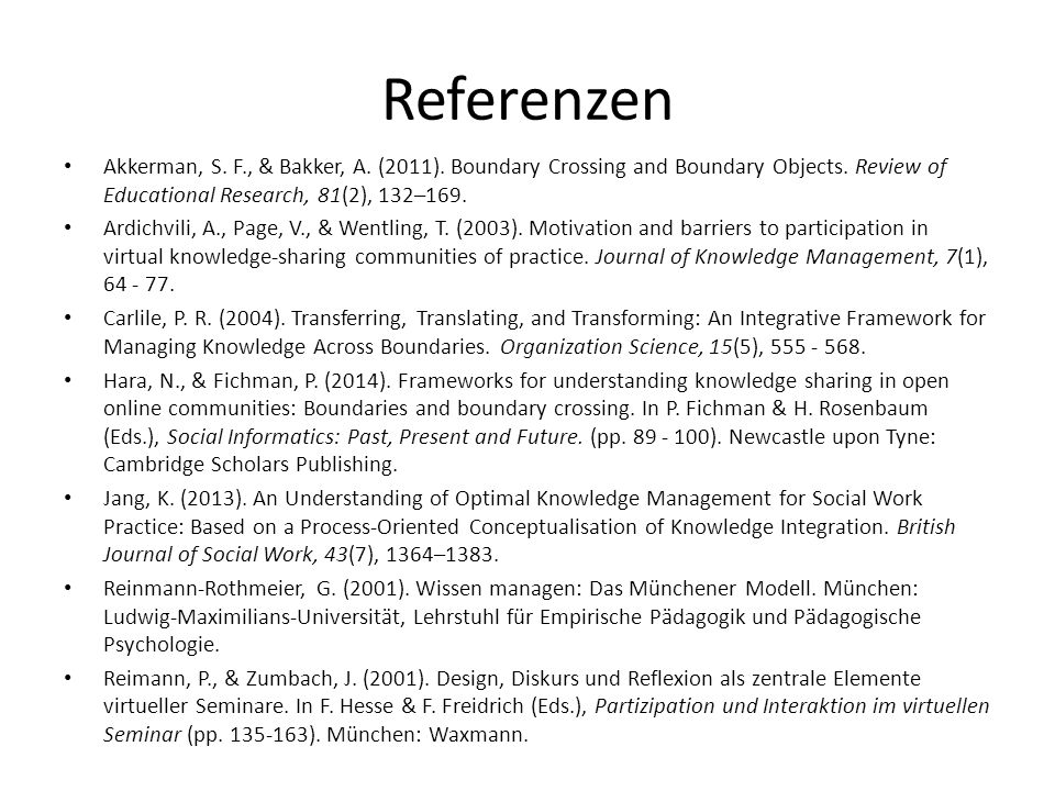 Referenzen Akkerman, S. F., & Bakker, A. (2011). Boundary Crossing and Boundary Objects. Review of Educational Research, 81(2), 132–169.