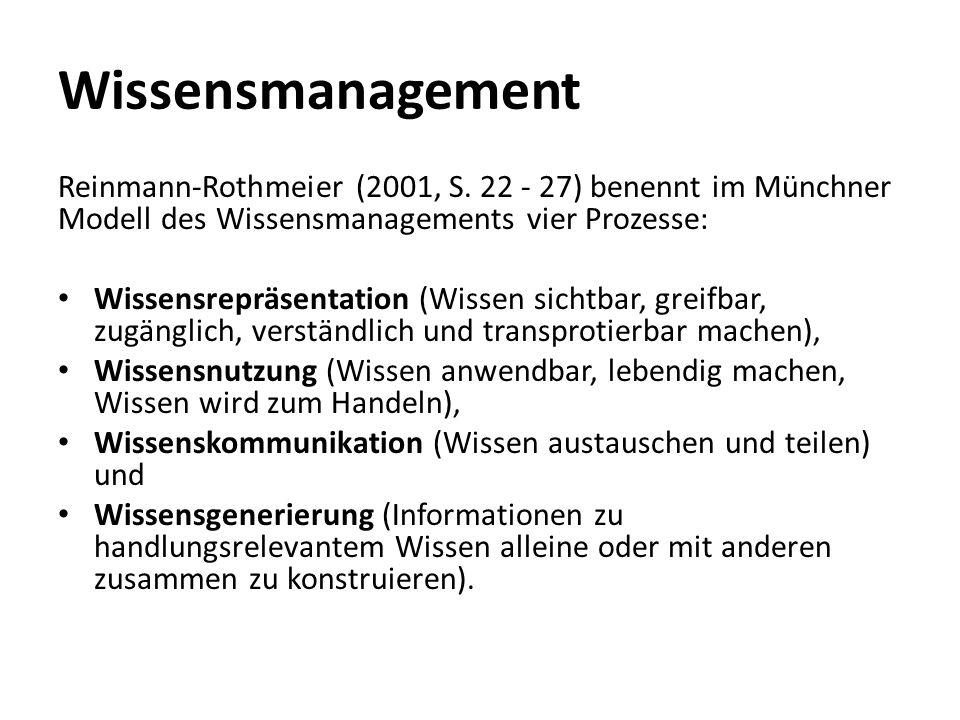 Wissensmanagement Reinmann-Rothmeier (2001, S. 22 - 27) benennt im Münchner Modell des Wissensmanagements vier Prozesse: