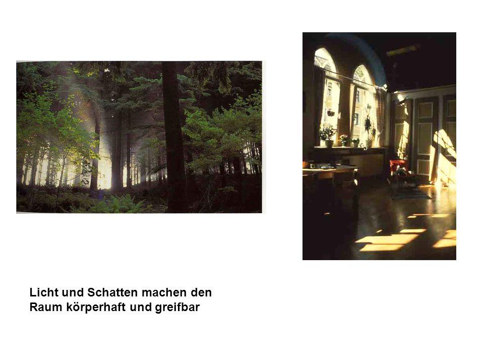 Licht und Schatten machen den Raum körperhaft und greifbar