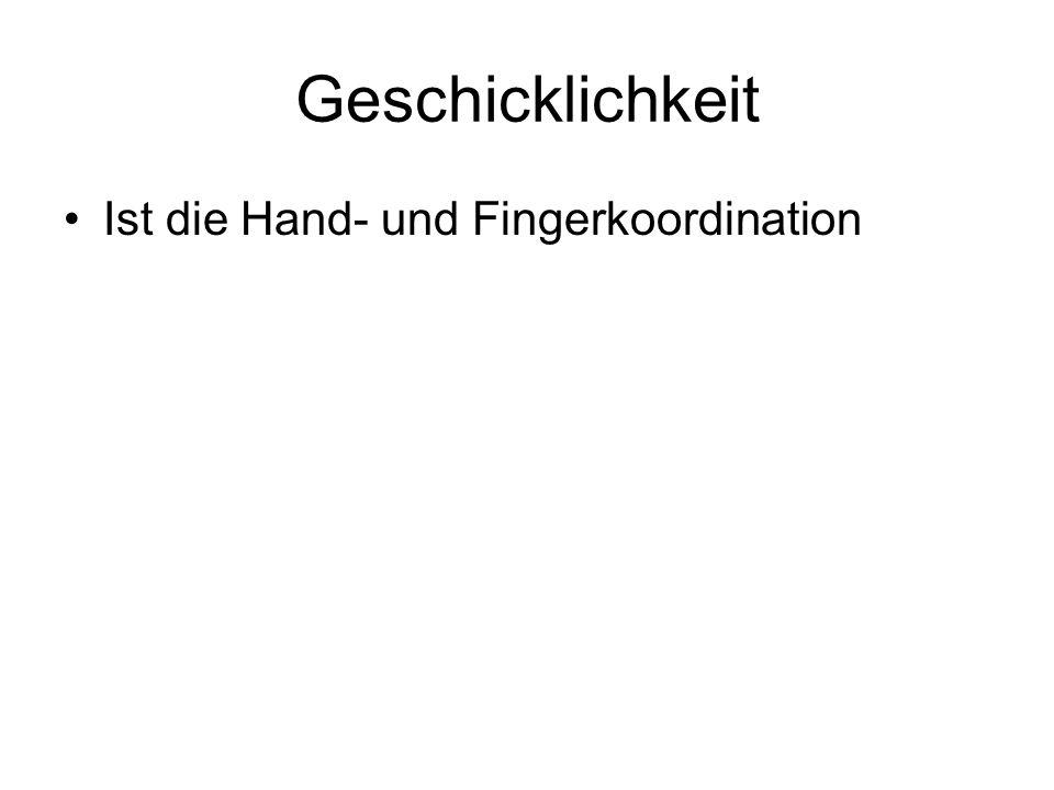 Geschicklichkeit Ist die Hand- und Fingerkoordination