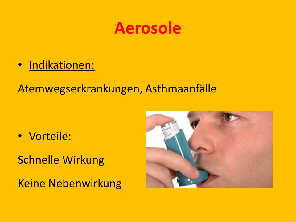 Aerosole Indikationen: Atemwegserkrankungen, Asthmaanfälle Vorteile: