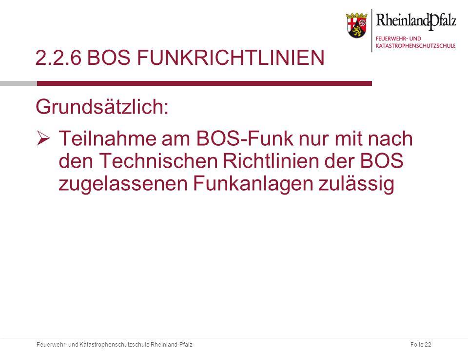 2.2.6 BOS Funkrichtlinien Grundsätzlich: Teilnahme am BOS-Funk nur mit nach den Technischen Richtlinien der BOS zugelassenen Funkanlagen zulässig.