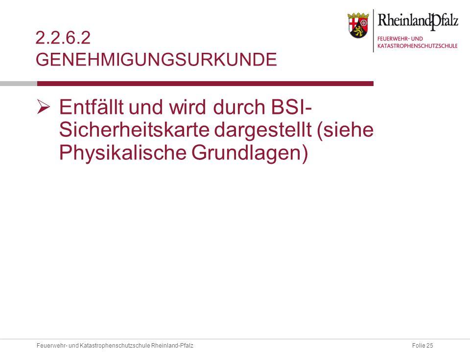 2.2.6.2 Genehmigungsurkunde Entfällt und wird durch BSI- Sicherheitskarte dargestellt (siehe Physikalische Grundlagen)