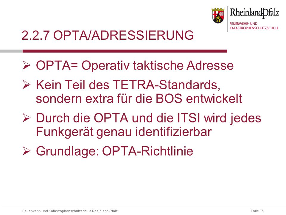 2.2.7 OPTA/ADressierung OPTA= Operativ taktische Adresse. Kein Teil des TETRA-Standards, sondern extra für die BOS entwickelt.