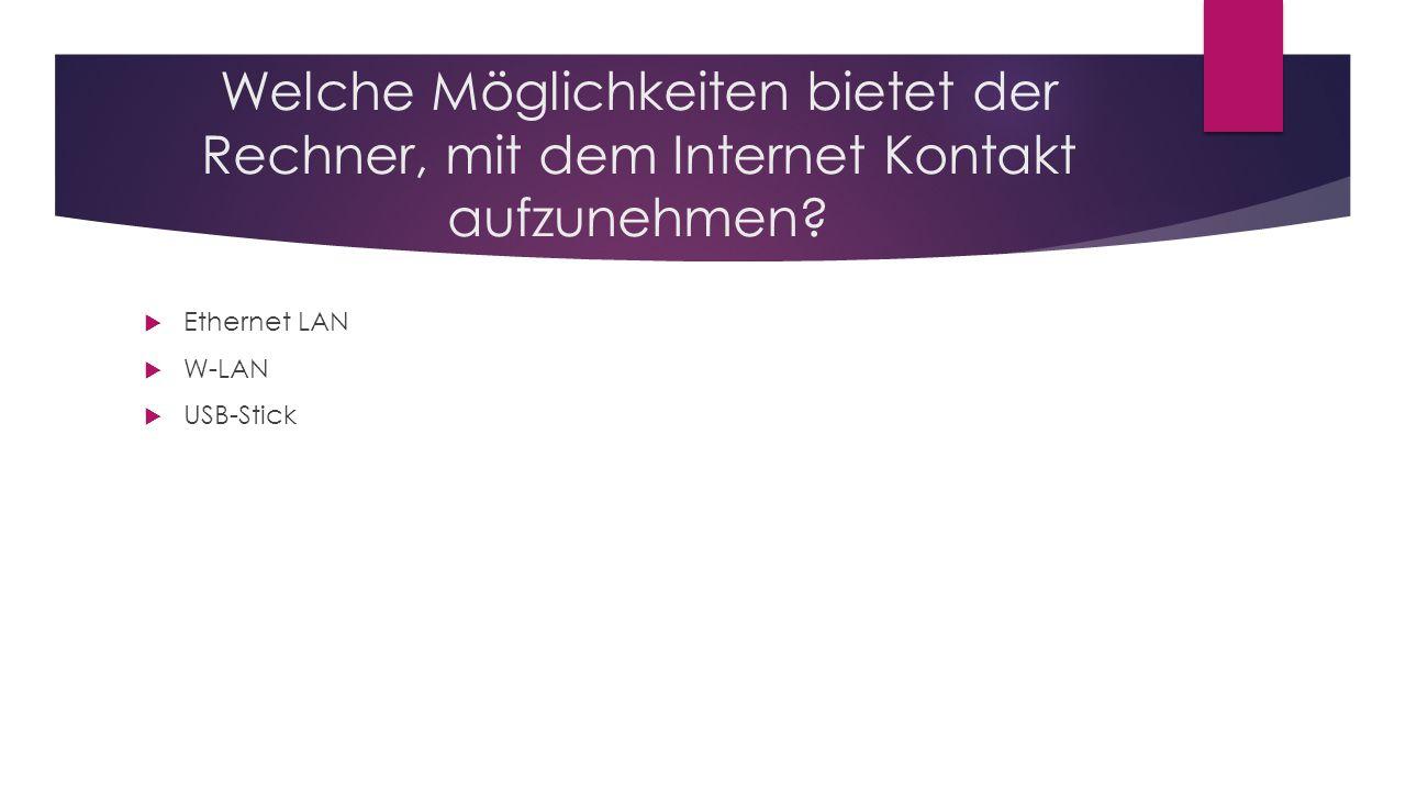 Welche Möglichkeiten bietet der Rechner, mit dem Internet Kontakt aufzunehmen