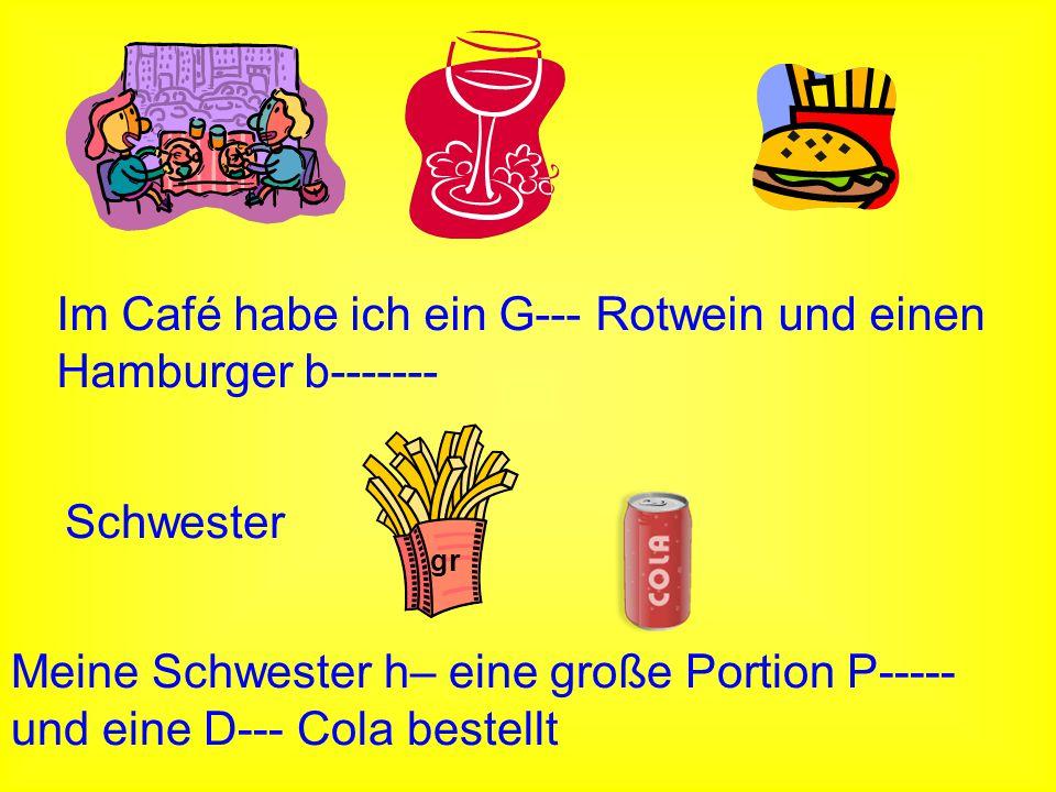 Im Café habe ich ein G--- Rotwein und einen Hamburger b-------