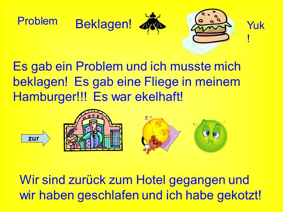 Problem Beklagen! Yuk! Es gab ein Problem und ich musste mich beklagen! Es gab eine Fliege in meinem Hamburger!!! Es war ekelhaft!